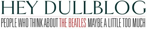 Hey Dullblog, the Beatles fan blog